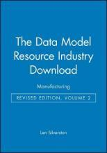 The Data Model Resource Industry Download, Revised Edition: Volume 2: Manufacturing
