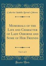 Memorials of the Life and Character of Lady Osborne and Some of Her Friends, Vol. 1 of 2 (Classic Reprint)