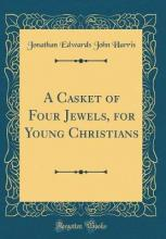 A Casket of Four Jewels, for Young Christians (Classic Reprint)