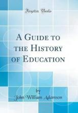 A Guide to the History of Education (Classic Reprint)