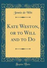 Kate Weston, or to Will and to Do (Classic Reprint)