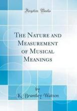 The Nature and Measurement of Musical Meanings (Classic Reprint)