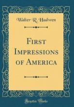 First Impressions of America (Classic Reprint)