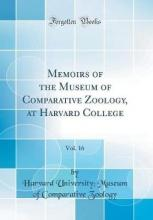 Memoirs of the Museum of Comparative Zoology, at Harvard College, Vol. 16 (Classic Reprint)