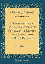 Characteristics and Implications of Forecasting Errors in the Selection of R& D Projects (Classic Reprint)