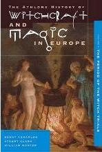 Athlone History of Witchcraft and Magic in Europe: Witchcraft and Magic in the Period of the Witch Trials v. 4