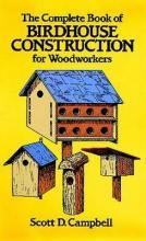 The Complete Book of Bird House Construction for Woodworkers