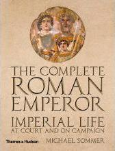 Complete Roman Emperor: Imperial Life at Court and on Campaign