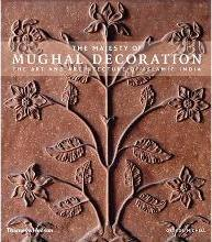 The Majesty of Mughal Decoration