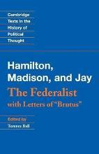 Cambridge Texts in the History of Political Thought: The Federalist: With Letters of Brutus