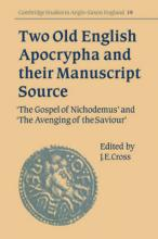 Cambridge Studies in Anglo-Saxon England: Two Old English Apocrypha and their Manuscript Source: The Gospel of Nichodemus and The Avenging of the Saviour Series Number 19