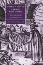 Cambridge Studies in Renaissance Literature and Culture: Foreign Bodies and the Body Politic: Discourses of Social Pathology in Early Modern England Series Number 25