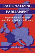 Political Economy of Institutions and Decisions: Rationalizing Parliament: Legislative Institutions and Party Politics in France