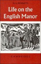 Cambridge Studies in Medieval Life and Thought: Fourth Series: Life on the English Manor: A Study of Peasant Conditions 1150-1400