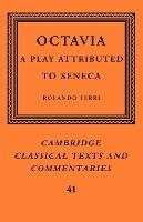 Cambridge Classical Texts and Commentaries: Octavia: A Play Attributed to Seneca Series Number 41