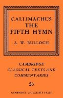 Cambridge Classical Texts and Commentaries: Callimachus: The Fifth Hymn: The Bath of Pallas Series Number 26
