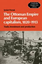 Cambridge Middle East Library: The Ottoman Empire and European Capitalism, 1820-1913: Trade, Investment and Production Series Number 12