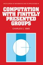 Encyclopedia of Mathematics and its Applications: Computation with Finitely Presented Groups Series Number 48