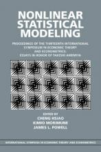 International Symposia in Economic Theory and Econometrics: Nonlinear Statistical Modeling: Proceedings of the Thirteenth International Symposium in Economic Theory and Econometrics: Essays in Honor of Takeshi Amemiya Series Number 13