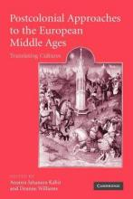 Cambridge Studies in Medieval Literature: Postcolonial Approaches to the European Middle Ages: Translating Cultures Series Number 54