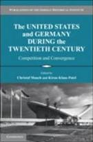 Publications of the German Historical Institute: The United States and Germany during the Twentieth Century: Competition and Convergence