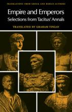 Translations from Greek and Roman Authors: Empire and Emperors: Selections from Tacitus' Annals