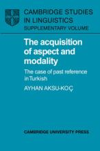Cambridge Studies in Linguistics: The Acquisition of Aspect and Modality: The Case of Past Reference in Turkish