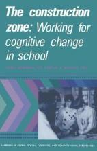 Learning in Doing: Social, Cognitive and Computational Perspectives: The Construction Zone: Working for Cognitive Change in School