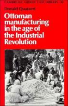 Cambridge Middle East Library: Ottoman Manufacturing in the Age of the Industrial Revolution Series Number 30