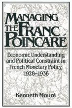 Studies in Macroeconomic History: Managing the Franc Poincare: Economic Understanding and Political Constraint in French Monetary Policy, 1928-1936