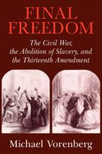 Cambridge Historical Studies in American Law and Society: Final Freedom: The Civil War, the Abolition of Slavery, and the Thirteenth Amendment
