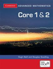 Cambridge Advanced Level Mathematics for OCR: Core 1 and 2 for OCR