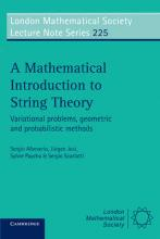 London Mathematical Society Lecture Note Series: A Mathematical Introduction to String Theory: Variational Problems, Geometric and Probabilistic Methods Series Number 225