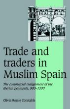 Cambridge Studies in Medieval Life and Thought: Fourth Series: Trade and Traders in Muslim Spain: The Commercial Realignment of the Iberian Peninsula, 900-1500 Series Number 24