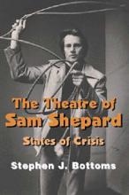 Cambridge Studies in American Theatre and Drama: The Theatre of Sam Shepard: States of Crisis Series Number 9