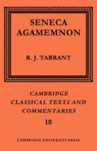 Cambridge Classical Texts and Commentaries: Seneca: Agamemnon Series Number 18