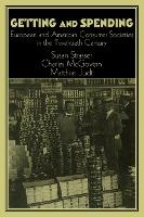 Publications of the German Historical Institute: Getting and Spending: European and American Consumer Societies in the Twentieth Century