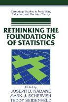Cambridge Studies in Probability, Induction and Decision Theory: Rethinking the Foundations of Statistics