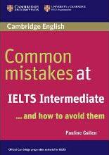 Common Mistakes: Common Mistakes at IELTS Intermediate: And How to Avoid Them