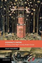 New Studies in European History: Evening's Empire: A History of the Night in Early Modern Europe