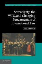 Hersch Lauterpacht Memorial Lectures: Sovereignty, the WTO, and Changing Fundamentals of International Law Series Number 18