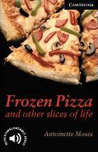 Cambridge English Readers: Frozen Pizza and Other Slices of Life Level 6