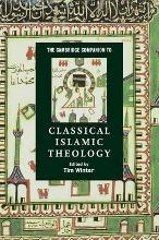 The Cambridge Companion to Classical Islamic Theology