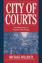 Cambridge Historical Studies in American Law and Society: City of Courts: Socializing Justice in Progressive Era Chicago