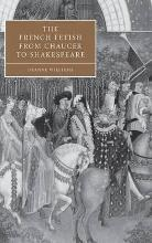 Cambridge Studies in Renaissance Literature and Culture: The French Fetish from Chaucer to Shakespeare Series Number 47
