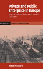 Cambridge Studies in Economic History - Second Series: Private and Public Enterprise in Europe: Energy, Telecommunications and Transport, 1830-1990