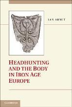 Headhunting and the Body in Iron Age Europe