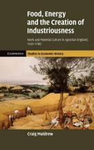 Cambridge Studies in Economic History - Second Series: Food, Energy and the Creation of Industriousness: Work and Material Culture in Agrarian England, 1550-1780