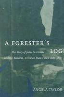 A Forester's Log: the Story of John La Gerche and the Ballarat-Creswick State Forest 1882-1897
