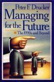 Drucker Peter : Managing for Future